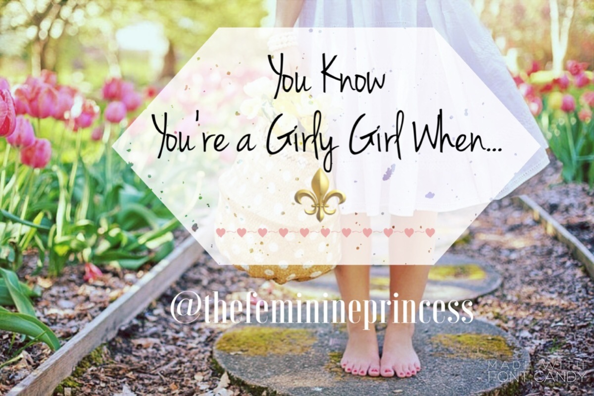 You Know You're a Girly Girl When...